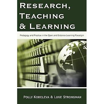 Research Teaching and Learning Pedagogy and Practice in the Open and Distance Learning Paradigm by Kobeleva & Polly