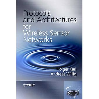Protocols and Architectures for Wireless Sensor Networks by Karl Holg