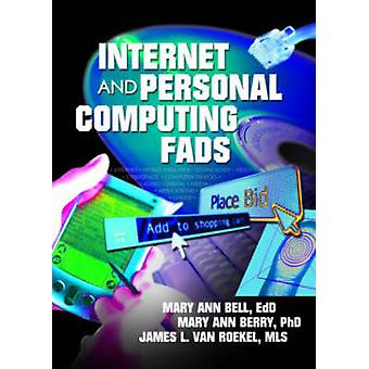 Internet and Personal Computing Fads by James L. Van Roekel - Mary Be