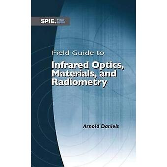 Field Guide to Infrared Optics - Materials - and Radiometry by Arnold