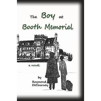 The Boy At Booth Memorial by Raymond DeTournay - 9781682010952 Book