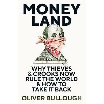Moneyland - Why Thieves And Crooks Now Rule The World And How To Take