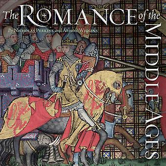 The Romance of the Middle Ages by Nicholas Perkins - Alison Wiggins -
