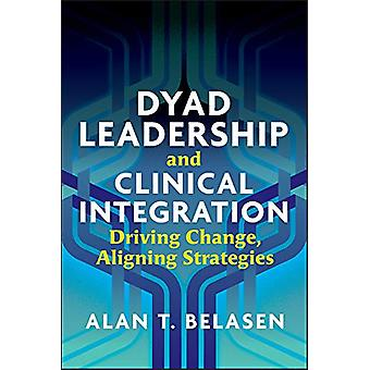 Dyad Leadership and Clinical Integration - Driving Change - Aligning S