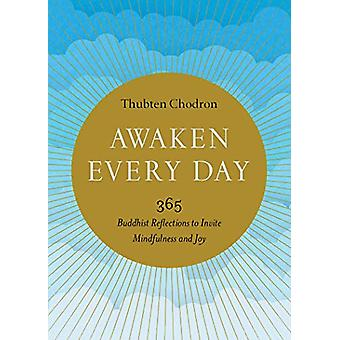 Awaken Every Day - 365 Buddhist Reflections to Invite Mindfulness and