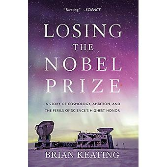 Losing the Nobel Prize - A Story of Cosmology - Ambition - and the Per