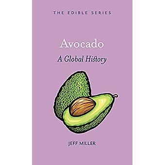 Avocado - A Global History by Jeff Miller - 9781789142037 Book