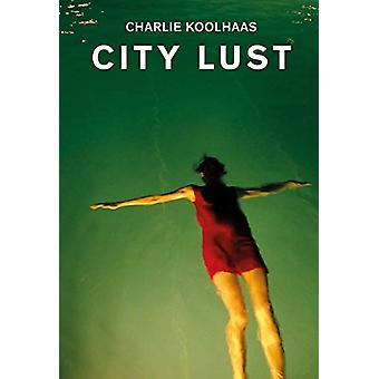 City Lust - London Guangzhou Lagos Dubai Houston by Charlie Koolhaas -