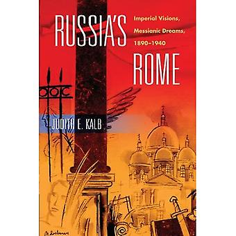Russia's Rome: Imperial Visions, Messianic Dreams, 1890-1940