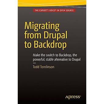Migrating from Drupal to Backdrop by Todd Tomlinson - 9781484217597 B