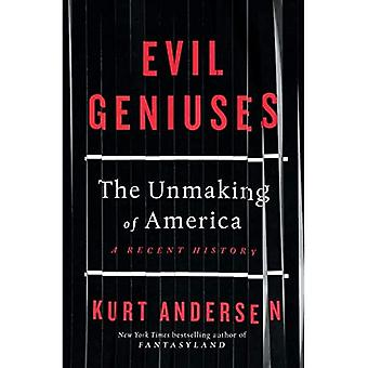 Evil Geniuses: The Unmaking� of America - A Recent History