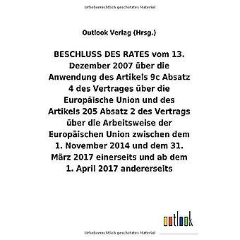 BESCHLUSS DES RATES vom 13. Dezember 2007 Aber die Anwendung des Artikels 9c Absatz 4 und des Artikels 205 Absatz2 des Vertrags Aber die Arbeitsweise der Europ ischen Union zwischen dem 1.marraskuuta 2014 und dem 31. M rz 2017 einerseits und ab dem 1. Ap