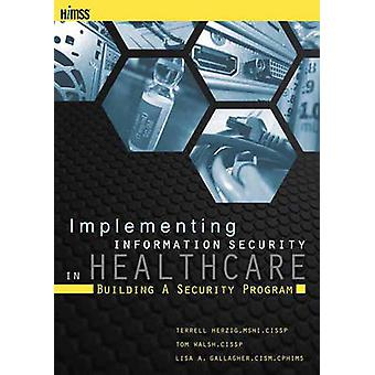 Implementing Information Security in Healthcare by Herzig & TerrellWalsh & Tom