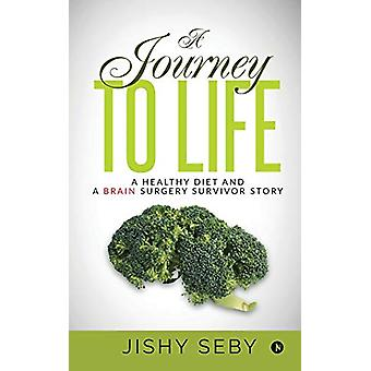 A Journey to Life - A Healthy Diet and a Brain Surgery Survivor Story