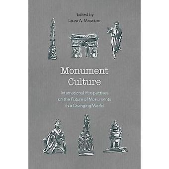Monument Culture Prospettive internazionali sul futuro dei monumenti in un mondo che cambia Associazione americana per la storia statale e locale