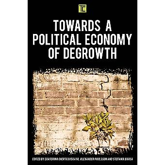 Towards a Political Economy of Degrowth by Edited by Ekaterina Chertkovskaya & Edited by Alexander Paulsson & Edited by Stefania Barca