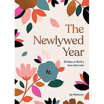 The Newlywed Year 52 Ideas for Building a Love That Lasts