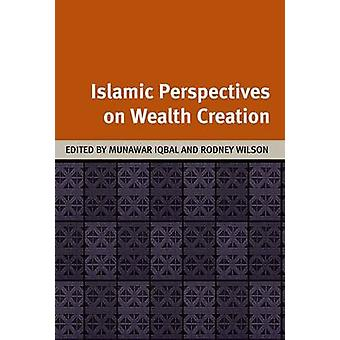 Islamic Perspectives on Wealth Creation by Rodney Wilson