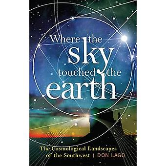 Where the Sky Touched the Earth by Don Lago
