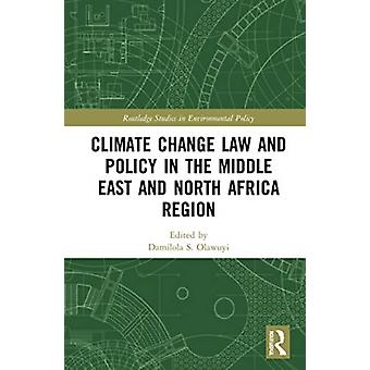Climate Change Law and Policy in the Middle East and North Africa Region by Edited by Damilola S Olawuyi