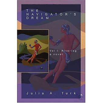 The Navigators Dream : Vol I: Riverlog