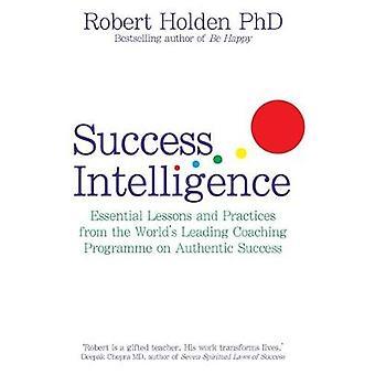 Succes Intelligence essentiële lessen en praktijken van de Worlds Leading Coaching Programma op authentiek succes. Robert Holden door Holden & Robert