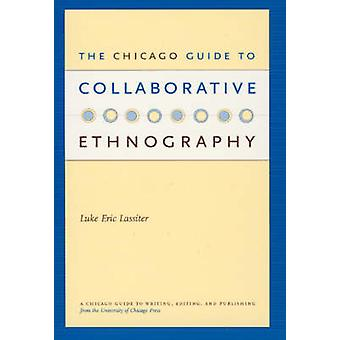 The Chicago Guide to Collaborative Ethnography by Luke Eric Lassiter