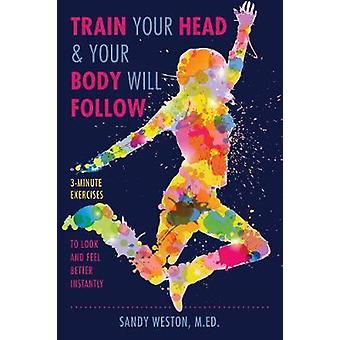 Train Your Head & Your Body Will Follow - Reach Any Goal in 3 Minutes