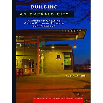 Building an Emerald City - A Guide to Creating Green Building Policies