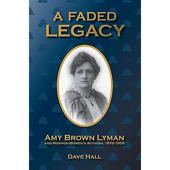 A Faded Legacy - Amy Brown Lyman and Mormon Women's Activism - 1872-19