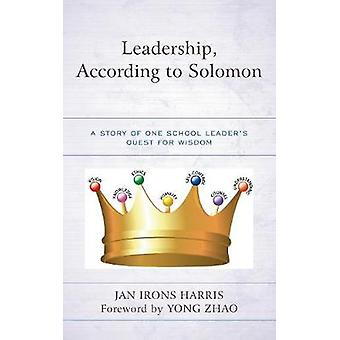 Leadership - According to Solomon - A Story of One School Leader's Que