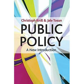 Public Policy - A New Introduction by Christoph Knill - Jale Tosun - 9