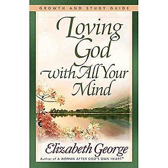 Älska Gud av hela ditt förstånd (tillväxt och studieguider)