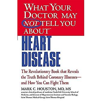 Wat uw Dr... Hart-en vaatziekten: Het revolutionaire boek dat de waarheid achter coronaire ziekten- en hoe u kunt vechten ze openbaart