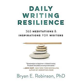 Résilience de rédaction quotidienne: 365 méditations et sources d'inspiration pour les écrivains
