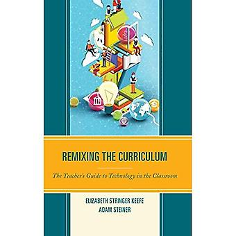 Remixing the Curriculum: The Teacher's Guide to Technology in the Classroom