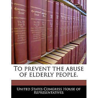 För att förhindra missbruk av äldre människor. vid Förenta staternas kongress hus av företrädare