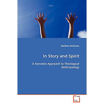 In Story and Spirit  A Narrative Approach to Theological Anthropology by McKinnon & Matthew