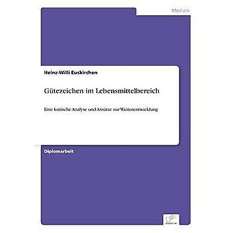 Gtezeichen im LebensmittelbereichEine kritische Analyse und Anstze zur Weiterentwicklung by Euskirchen & HeinzWilli