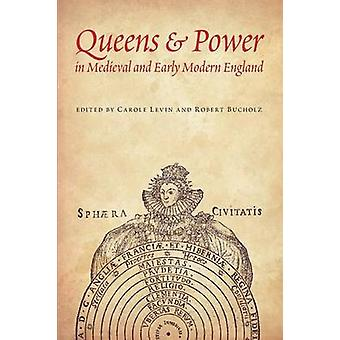 Queens and Power in Medieval and Early Modern England by Carole Levin