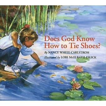 Does God Know How to Tie Shoes? by Nancy White Carlstrom - Lori McElr