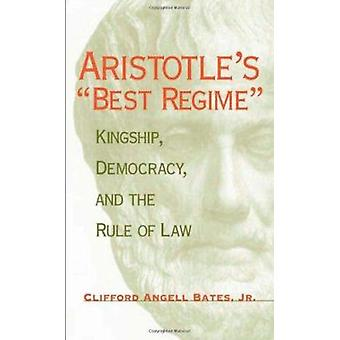 Aristotle's Best Regime - Kingship - Democracy and the Rule of Law by
