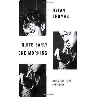 Quite Early One Morning - Stories by Dylan Thomas - 9780811202084 Book