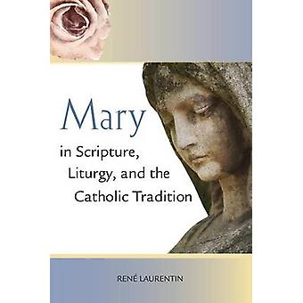 Mary in Scripture - Liturgy - and the Catholic Tradition by Ren Laure