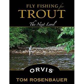 Fly Fishing for Trout - The Next Level by Tom Rosenbauer - 97808117134