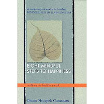 Eight Mindful Steps to Happiness - Walking the Buddha's Path by Henepo