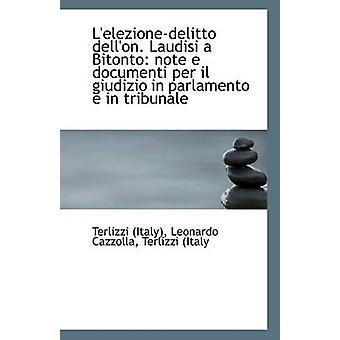 L'Elezione-Delitto Dell'on. Laudisi a Bitonto - Note E Documenti Per I