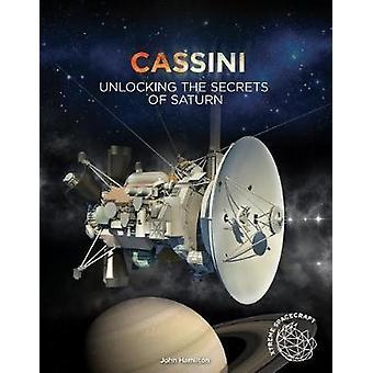 Cassini - Unlocking the Secrets of Saturn by John Hamilton - 978153211