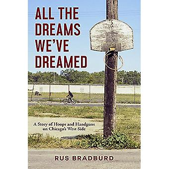 All the Dreams We've Dreamed - A Story of Hoops and Handguns on Chicag