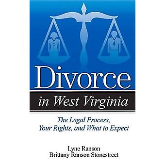 Divorce in West Virginia - The Legal Process - Your Rights - and What